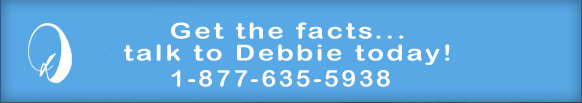 Call Debbie today! 1-877-635-5938